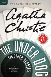 The Under Dog and Other Stories: A Hercule Poirot Collection