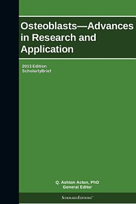 Osteoblasts   Advances in Research and Application  2013 Edition PDF