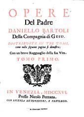 Opere del padre Daniello Bartoli della Compagnia de Gesù: Distribvite in tre tomi ... con un breve ragguaglio della sua vita, Volume 1