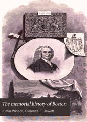 The Memorial History of Boston: Including Suffolk County, Massachusetts. 1630-1880, Volume 2