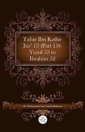 Tafsir Ibn Kathir Juz' 13 (Part 13): Yusuf 53 to Ibrahim 52