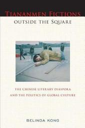 Tiananmen Fictions outside the Square: The Chinese Literary Diaspora and the Politics of Global Culture