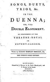 Songs, Duets, Trios, &c. in The Duenna: Or, the Double Elopement. As Performed at the Theatre-Royal in Covent-Garden. Written by Richard Brinsley Sheridan, Esq