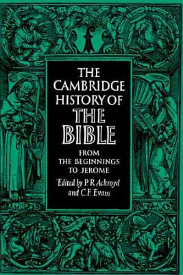 The Cambridge History of the Bible  Volume 1  From the Beginnings to Jerome