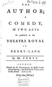 The Author: A Comedy, of Two Acts : as Performed at the Theatres Royal in London and Dublin