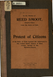 Protest of Citizens of the State of Utah Against the Admission to the United States Senate of Reed Smoot, Apostle of the Mormon Church