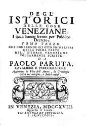 Degl' istorici delle cose veneziane, i quali hanno scritto per pubblico decreto: Istorie veneziane volgarmente scritte da Paolo Paruta