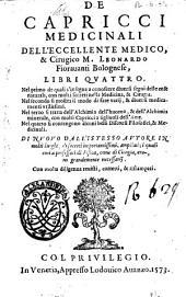 De capricci medicinali dell'eccellente medico, & cirugico m. Leonardo Fiorauanti bolognese, libri quattro..