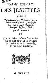 Vains efforts des jesuites contre la Justification des réflexions sur le Nouveau Testament, composée par feu messire Jacques-Benigne Bossuet ...