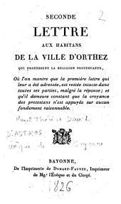 Seconde lettre aux habitans [sic] de la ville d'Orthez qui professent la religion protestante,...