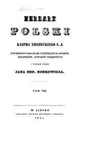 Herbarz polski Kaspra Niesieckiego, S. J. Powiększony dodatkami z poźniejszych autorów rękopismów, dowodów: Tom 8