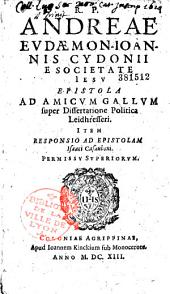 R. P. Andreae Eudaemon-Joannis Cydonii,... Epistola ad amicum gallum super dissertatione politica Leidhresseri, item Responsio ad epistolam Isaaci Casauboni...
