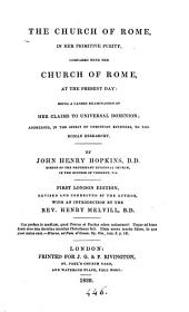 The Church of Rome in her primitive purity, compared with the Church of Rome at the present day. 1st Lond