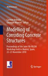 Modelling of Corroding Concrete Structures: Proceedings of the Joint fib-RILEM Workshop held in Madrid, Spain, 22–23 November 2010