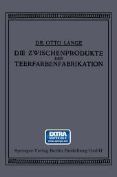 Die Zwischenprodukte der Teerfarbenfabrikation: Ein Tabellenwerk für den Praktischen Gebrauch