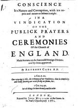 Conscience  it s Nature and Corruption  with it s repairs and means to inform it aright  In a vindication of the Publick Prayers and Ceremonies of the Church of England  etc   An Appendix to the foregoing sermon  concerning the Ceremonies of the Church of England    PDF