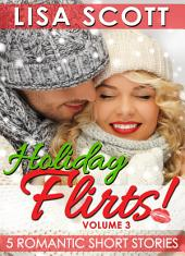 Holiday Flirts! 5 Romantic Short Stories: Flirts! Volume 3