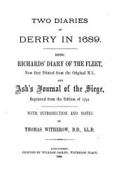 Two Diaries of Derry in 1689: Being Richards' Diary of the Fleet, Now First Printed from the Original M.S., and Ash's Journal of the Siege, Reprinted from the Edition of 1792. With Introduction and Notes