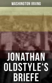 Jonathan Oldstyle's Briefe: Neun humoristische Essays über die Moden der Zeit und die New Yorker Theaterszene