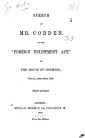 "Speech of Mr. Cobden: On the ""Foreign Enlistment Act"", in the House of Commons, Friday, April 24th, 1863"