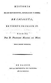 Historia de los movimientos: separacion y guerra de Cataluña, en tiempo de Felipe IV.