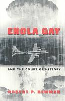Enola Gay and the Court of History PDF