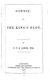 Gowrie: Or, The King's Plot