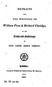 Extracts from the Writings of William Penn & Richard Claridge, on the Death and Sufferings of Our Lord Jesus Christ