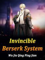 Invincible Berserk System