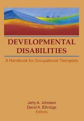 Developmental Disabilities: A Handbook for Occupational Therapists