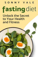 Fasting Diet  Unlock the Secret to Your Health and Fitness PDF