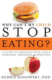 Why Can't My Child Stop Eating?: A Guide to Helping Your Child Overcome Emotional Overeating
