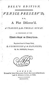 Venice Preserv'd, Or, A Plot Discover'd: A Tragedy