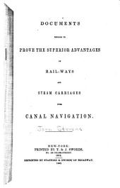 Documents Tending to Prove the Superior Advantages of Rail-ways and Steam Carriages Over Canal Navigation