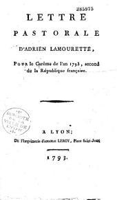 Lettre pastorale de M. l'évêque [Adrien Lamourette] du département de Rhône-et-Loire, métropolitain de l'arrondissement du sud-est, aux pasteurs fidèles du Diocèse, pour le carême de l'an 1793, an Second de la République Française
