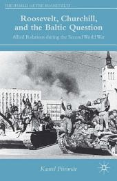 Roosevelt, Churchill, and the Baltic Question: Allied Relations during the Second World War