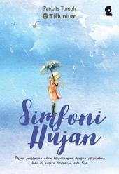 Simfoni Hujan: Setiap pertemuan akan berpasangan dengan perpisahan. Dan di antara keduanya ada Kita.