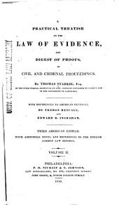 A Practical Treatise on the Law of Evidence, and Digest of Proofs, in Civil and Criminal Proceedings: Volume 2