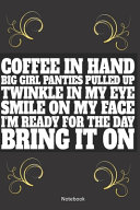 Coffee in Hand  Big Girl Panties Pulled Up Notebook