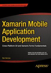 Xamarin Mobile Application Development: Cross-Platform C# and Xamarin.Forms Fundamentals