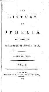 The history of Ophelia: Published by the author of David Simple, Volume 1