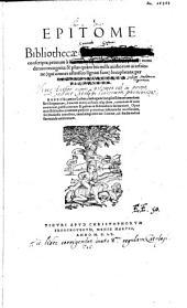 Epitome Bibliothecae Conradi Gesneri, conscripta primum à Conrado Lycosthene Rubeaquensi: nunc denuo recognita & plus quàm bis mille authorum accessione ... locupletata