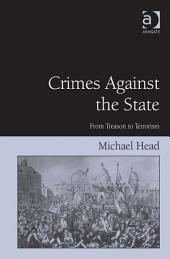 Crimes Against The State: From Treason to Terrorism
