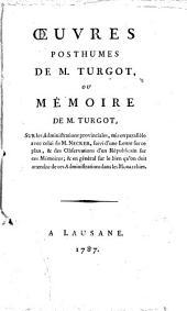 Oeuvres posthumes de M. Turgot, ou Mémoire de M. Turgot, sur les administrations provinciales, mis en parallele avec celui de M. Necker, suivi d'une Lettre sur ce plan, & des Observations d'un républicain sur ces mémoires; & en général sur le bien qu'on doit attendre de ces administrations dans les monarchies