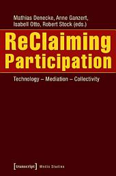ReClaiming Participation: Technology - Mediation - Collectivity