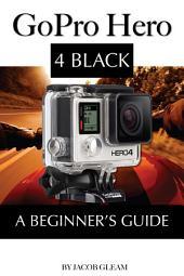 Gopro Hero 4 Black: A Beginner's Guide