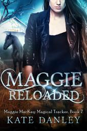 Maggie Reloaded: Maggie MacKay: Magical Tracker Book Seven