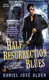 Half-Resurrection Blues: A Bone Street Rumba Novel