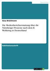 Die Medienberichterstattung über die Nürnberger Prozesse nach dem II. Weltkrieg in Deutschland