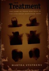 The Treatment: The Story of Those Who Died in the Cincinnati Radiation Tests